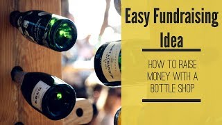 Easy Nonprofit Fundraising Idea: Have A Bottle Shop For Your Fundraising Event