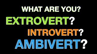 Are You An Extrovert, Introvert Or Ambivert?  Take The Test And Find Out Your Personality Traits