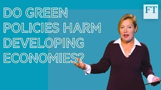 Climate change explained: do green policies harm developing economies? | FT
