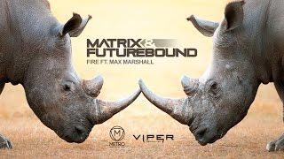 Matrix & Futurebound - Fire (feat. Max Marshall) (Extended DJ Edit)