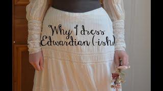Why I Dress Edwardian (-ish)