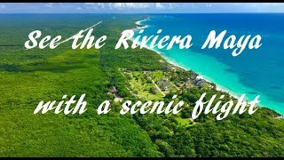 Fly over the Riviera Maya on a scenic flight tour