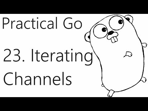 Buffering and Iterating over Channels – Go Lang Practical  Programming Tutorial p.23