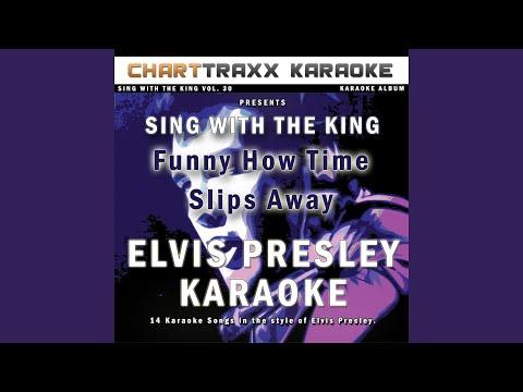 Funny How Time Slips Away (Karaoke Version in the style of Elvis Presley)