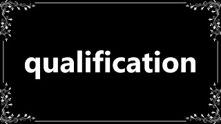 Qualification - Meaning and How To Pronounce