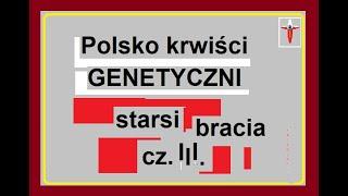 Polsko -krwiści GENETYCZNI starsi bracia cz.III.
