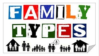 WHAT ARE THE FAMILY TYPES?