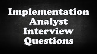 Implementation Analyst Interview Questions