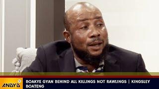 Boakye Gyan Behind All Killings Not Rawlings | Kingsley Boateng