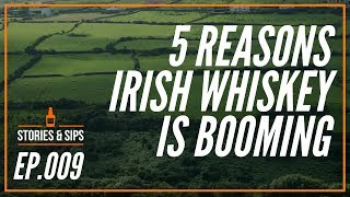 5 Reasons Irish Whiskey Is Booming