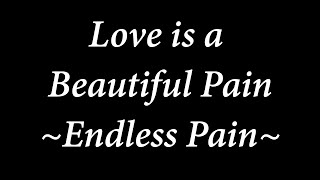 Love is a Beautiful Pain - Endless Tears [ lyric ]