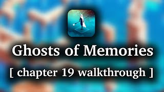 Ghost of Memories - Chapter 19 walkthrough (iOS/Android/Kindle)