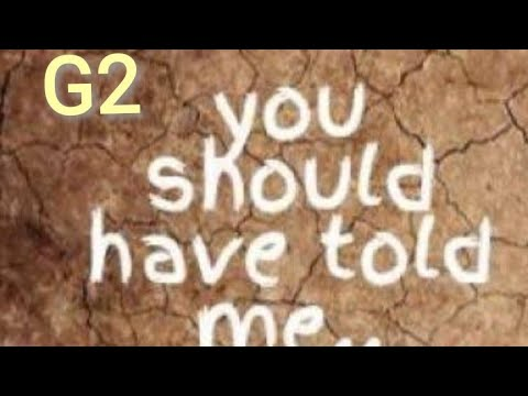 G2 - you should have told me