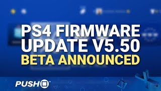 PS4 Firmware Update 5.50 Announced: Beta Sign Ups Live | PlayStation 4