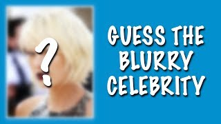 BLURRED VISION CHALLENGE #2 ★ Can you guess the celebrity?