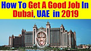 How To Get A Job In Dubai, UAE In 2019   Jobs In UAE