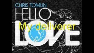 My Deliverer By Chris Tomlin w/lyrics