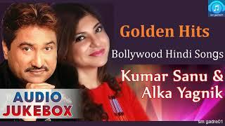 Golden Hits Kumar Sanu & Alka Yagnik Bollywood Hindi Songs  Jukebox Hindi Songs