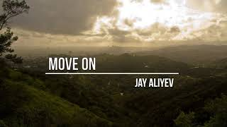 Jay Aliyev   Move On (Original Mix)