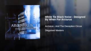 White Tie Black Noise - Designed By When For Arcturus