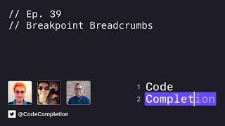 Code Completion Episode 39: Breakpoint Breadcrumbs