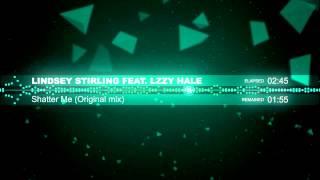 [DUBSTEP] Lindsey Stirling feat. Lzzy Hale - Shatter Me (Original mix)
