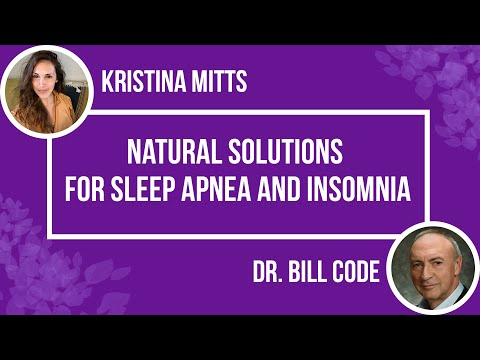 Natural Solutions for Sleep Apnea and Insomnia | Kristina Mitts and Dr. Bill Code |