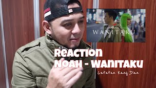 Reaction NOAH WANITAKU ( Official Music Video )