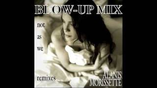 ALANIS MORISSETTE 'NOT AS WE' BLOW-UP MIX (OFFICIAL)