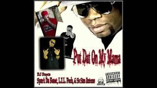 """Put Dat On My Mama"" feat Spark Da Beast, L.I.L. Pooh, & So San Antone"