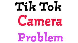 Fix TikTok - Including Musical.ly Camera Problems Solve In Andoird