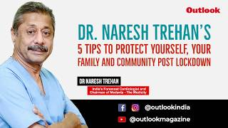 Dr Naresh Trehan's 5 Tips To Protect Yourself, Your Family And Community Post Lockdown