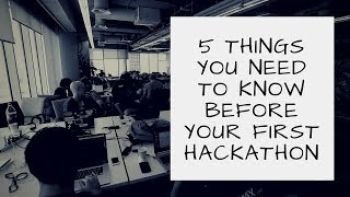 Five Things You Need to Know Before Your First Hackathon