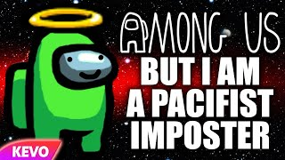 Among Us but I am a pacifist imposter