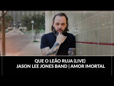 Que O Leão Ruja (LIVE) - Jason Lee Jones Band   Amor Imortal