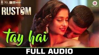 Tay Hai - Full Audio   Rustom   Ankit Tiwari   Akshay Kumar & Ileana D'cruz   Manoj Muntashir