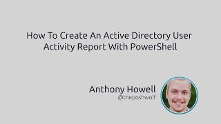 How To Create An Active Directory User Activity Report With PowerShell