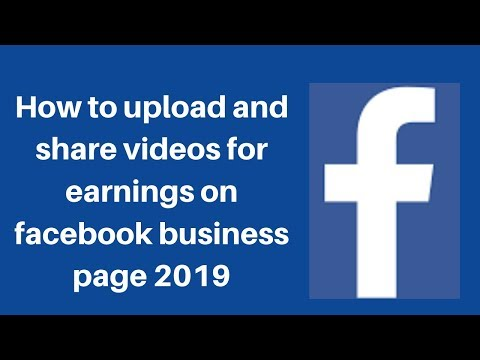 How to upload and share videos for earnings on facebook business page 2019