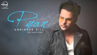 Pyaar | Amrinder Gill Songs 2016 | Latest Punjabi Songs 2016 | Punjabi Romantic Songs 2016