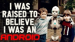 """I was raised to believe I was an android"" Creepypasta"