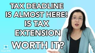 Tax Deadline is Almost Here! Should You File a Tax Extension? Is It Worth It?