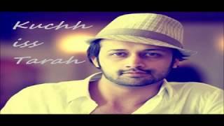 Kuchh Iss Tarah. . . By Atif Aslam