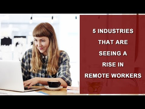 5 Industries That Are Seeing A Rise In Remote Workers