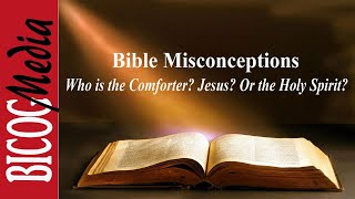 Bible Misconceptions- Who is the Comforter? Jesus? Or the Holy Spirit?