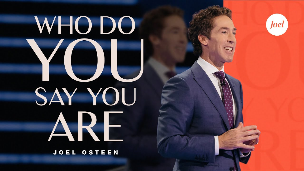 Joel Osteen Today Sermon - Who Do You Say You Are?