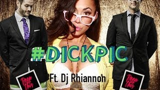 Peep This ft. DJ Rhiannon as Cheri Poppinz • #DICKPIC (Girl Version!) Parody of #Selfie Song