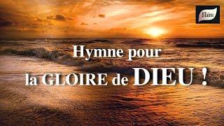 L'HYMNE À LA GLOIRE DE DIEU !