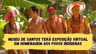 Museu de Santos terá exposição virtual em homenagem aos povos indígenas