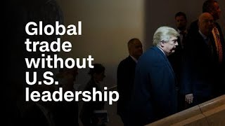 Global Trade Without U.S. Leadership. Does Donald Trump C...