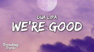 Dua Lipa - We're Good (Clean - Lyrics)